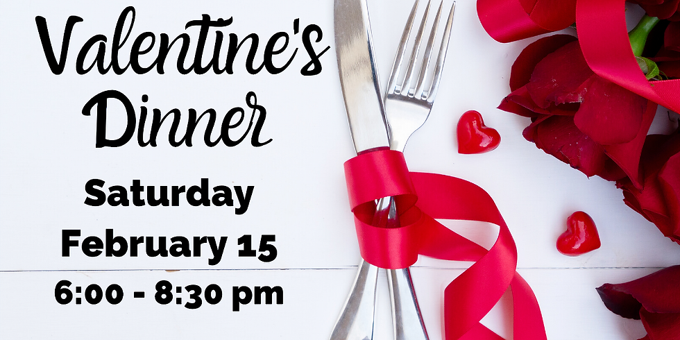 Valentine's Dinner February 15, 2020 @ 6:00 p.m