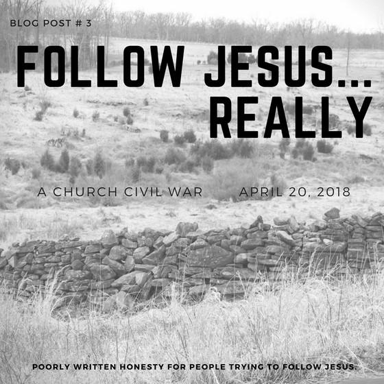 Follow Jesus....really. poorly written honesty for people trying to follow Jesus.