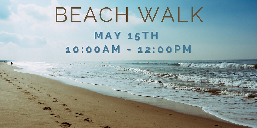 Let's Go For A Beach Walk - Saturday, May 15th 10:00am