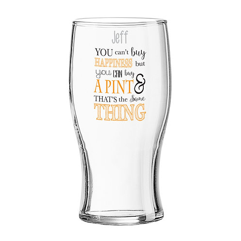 Personalised Can't Buy Happiness...Pint Glass  You can't buy happiness but you can buy your favourite tipple!