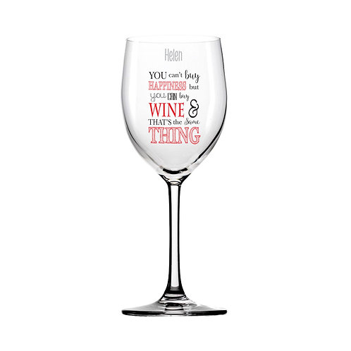Can't Buy Happiness...Wine Glass  You can't buy happiness but you can buy your favourite tipple!