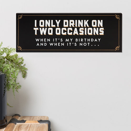 I Only Drink On Two Occasions Wall Plaque