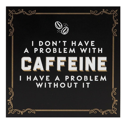 I Don't Have A Problem With Caffeine Wall Plaque