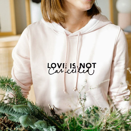 Sudadera Love is not Cancelled