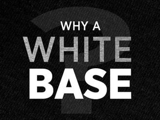 Why a White Base?