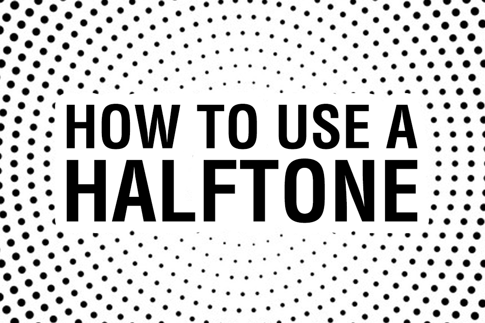 How To Use A Halftone