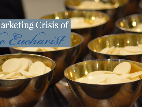 The Marketing Crisis of the Eucharist