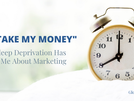 """""""Just  Take My Money"""": What Sleep Deprivation Has Taught Me About Marketing"""