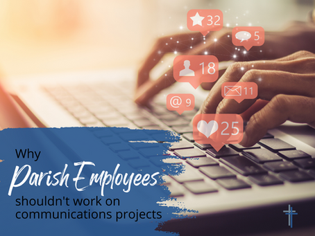 Why Parish Employees Shouldn't Work on Communications Projects