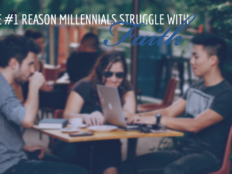 The #1 reason millennials have trouble with faith