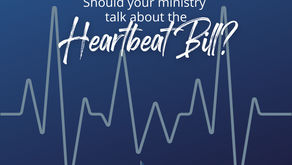Should your ministry talk about the Heartbeat Bill?