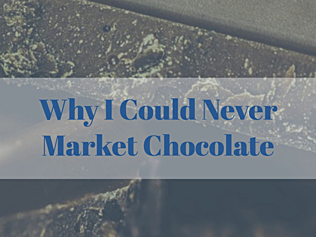 Why I could never market chocolate