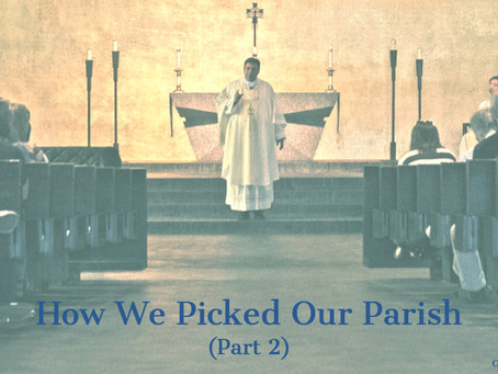 How We Picked Our Parish (Part 2)