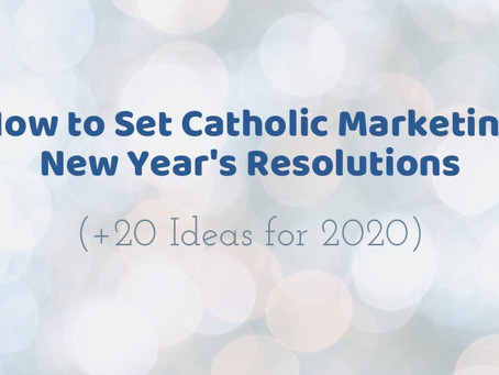 How to Set Catholic Marketing New Year's Resolutions (+ 20 Ideas for 2020)