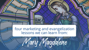 Four Marketing and Evangelization Lessons We Can Learn From Mary Magdalene