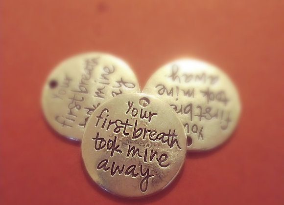 """Your first breath took mines away"" Charm"