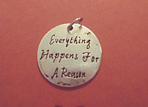 """Everything happens for a reason"" Charm"