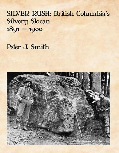 SILVER RUSH: BRITISH COLUMBIA'S SILVERY SLOCAN: 1891-1900