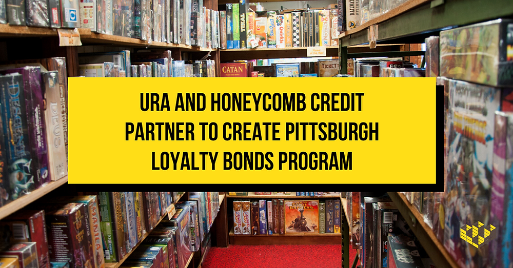 URA and Honeycomb Credit Partner to Create Pittsburgh Loyalty Bonds Program