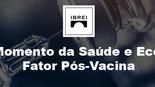Novo Momento da Saúde e Economia - Fator Pós Vacina