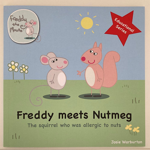 Freddy Meets Nutmeg - The Squirrel Who Was Allergic To Nuts by Josie Warburton