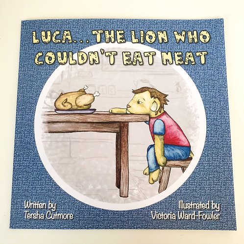 Luca...The Lion Who Couldn't Eat Meat by Tersha Cutmore