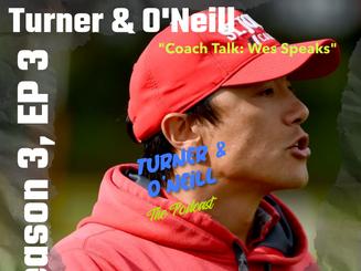 "S3, Ep3 - ""Coach Talk - Wes Speaks"""