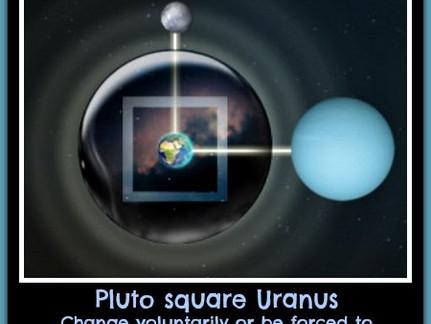 Feeling Pushed, On Edge? Pluto is Square Uranus