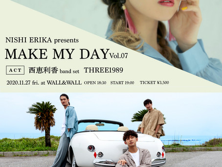 2020.11.27 fri :西恵利香 presents.MAKE MY DAY Vol.07