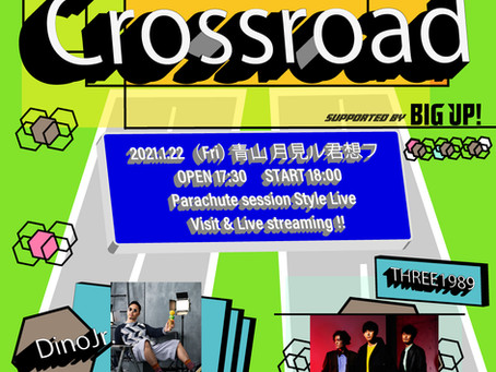 "2021.01.22 fri ""Crossroad"" supported by BIG UP!"