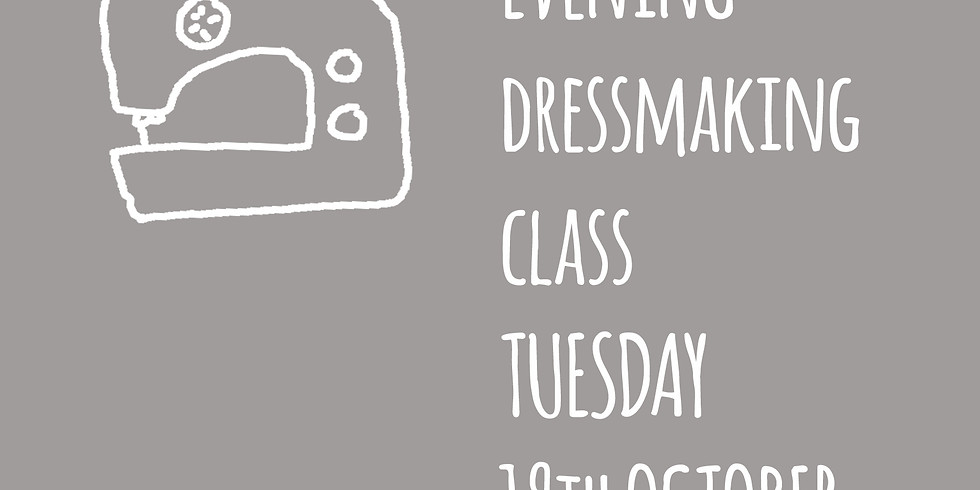 TUES OCT 19TH EVENING DRESSMAKING