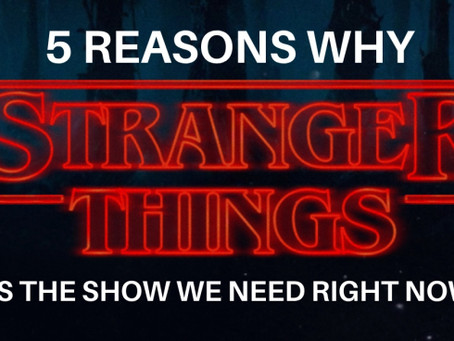 5 Reasons Why 'Stranger Things' Is The Show We Need Right Now