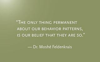 Lo único permanente en nuestros patrones de comportamiento es nuestra creencia en que son permanentes Dr Moshe Feldenkrais