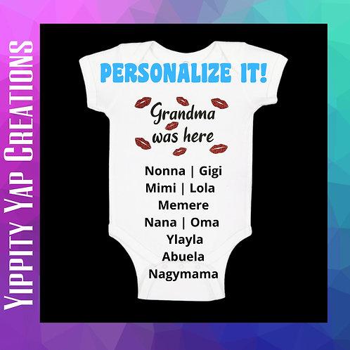 GRANDMA WAS HERE - Personalize It! - Baby Onesie