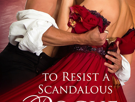 TO RESIST A SCANDALOUS ROGUE is here!