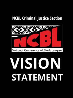 NCBL CRIMINAL JUSTICE SECTION VISION STATEMENT