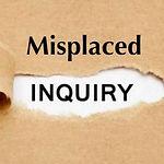 Misplaced Inquiry.jpg