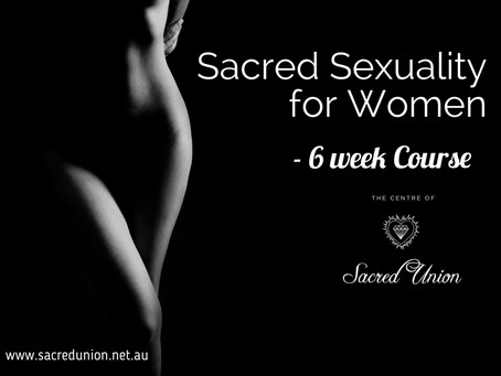 Sacred Sexuality for Women - 6 week Course
