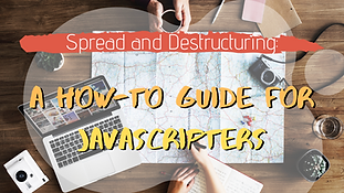 Spread and Destructuring: A How-To Guide for JavaScripters