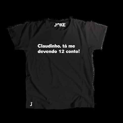 """Camisa """"Claudinho, tá me devendo 12 conto!"""""""