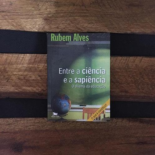 Entre a ciência e a sapiência - Rubem Alves