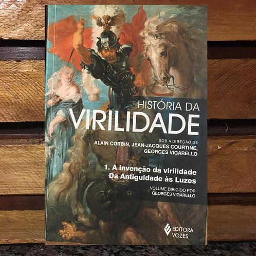 HISTÓRIA DA VIRILIDADE VOL. 1 - ALAIN CORBIN, JEAN-JACQUES COURTINE e outros