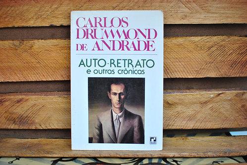 Auto-retrato e Outras Crônicas - Carlos Drummond de Andrade