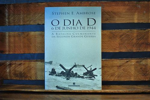 O Dia D: 6 de junho de 1944 - Stephen E. Ambrose