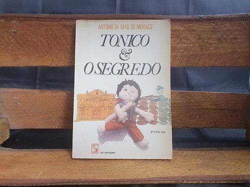 Tonico e o Segredo - Antonieta Dias de Moraes