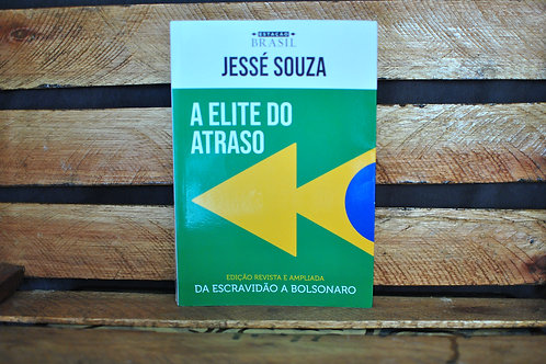 A Elite do Atraso  - Jessé Souza