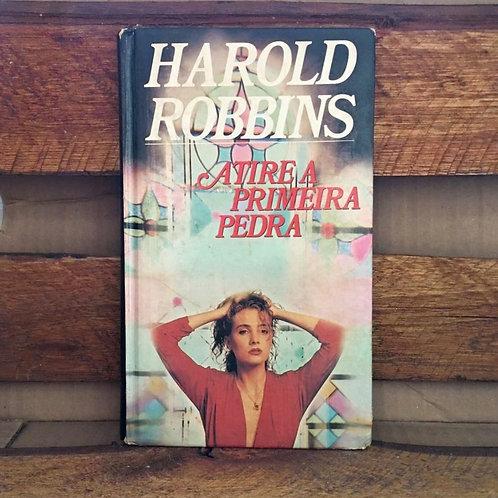 Atire a Primeira Pedra - Harold Robbins