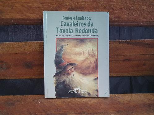 Contos e Lendas dos cavaleiros da távola redonda -  Jacqueline Mirande