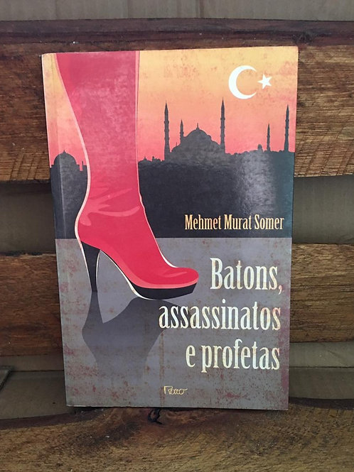 Batons, Assassinatos e Profetas - Mehmet Murat Somer