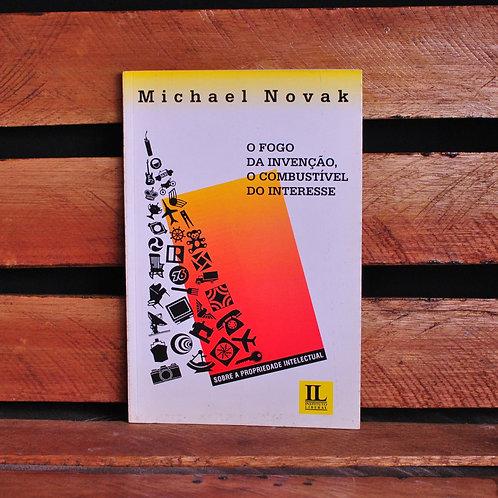 O Fogo da Invenção, O Combustível do Interesse - Michael Novak